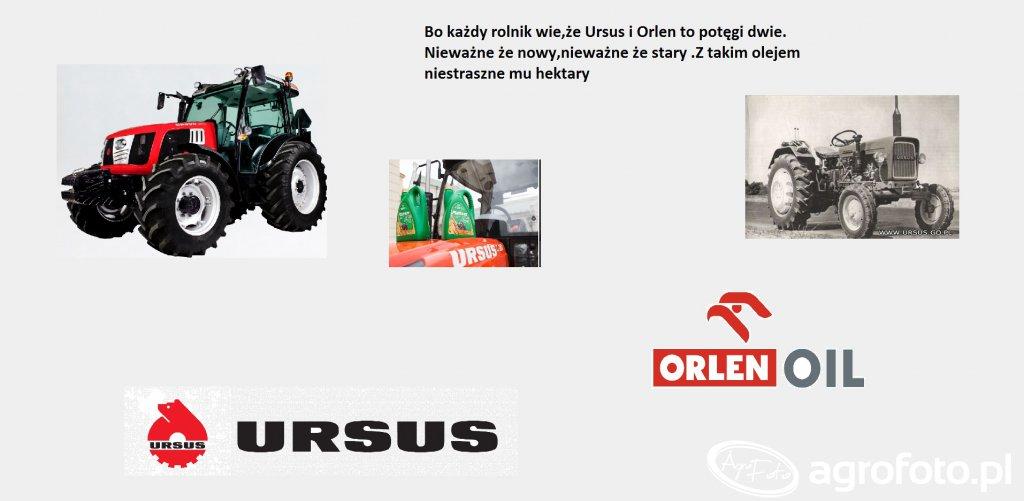 Bo każdy rolnik wie,że Ursus i Orlen to potęgi dwie.Nieważne,że nowy nieważne,że stary.Z takim olejem niestraszne mu hektary