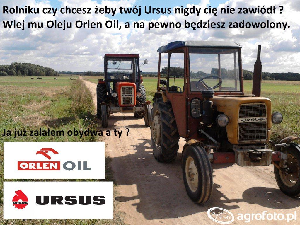 Rolniku czy chcesz żeby twój Ursus nigdy cię nie zawiódł?  Wlej mu Oleju Orlen Oil,a na pewno będziesz zadowolony.     Ja juz zalałem obydwa a ty ?