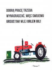 DOBRĄ PRACĘ TRZEBA WYNAGRADZAĆ, WIĘC SWOJEMU URSUS'OWI WLEJ ORLEN OIL!